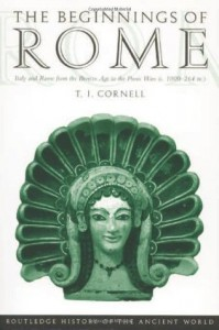 The Beginnings of Rome: Italy from the Bronze Age to the Punic Wars, Ca 1,000-264 BC (History of the Ancient World) - Tim J. Cornell