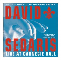 David Sedaris: Live at Carnegie Hall/Live for Your Listening Pleasure (Audio CD) - David Sedaris