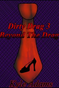 Dirty Drag 3: Beyond The Drag - Kyle Adams