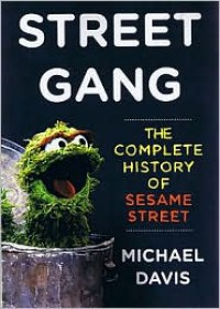 Street Gang: The Complete History Of Sesame Street - Michael Davis,  Read by Caroll Spinney