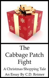 The cabbage patch doll fight: A Christmas shopping tale - C.D. Reimer