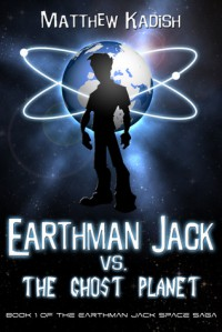 Earthman Jack vs. The Ghost Planet (The Earthman Jack Space Saga #1) - Matthew Kadish