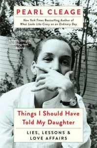 Things I Should Have Told My Daughter: Lies, Lessons & Love Affairs - Pearl Cleage