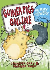 Guinea Pigs Online: Furry Towers - Jennifer Gray, Amanda Swift, Sarah Horne