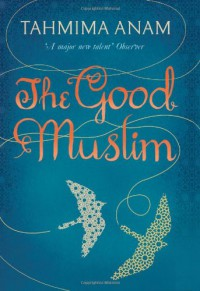 The Good Muslim - Tahmima Anam