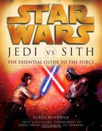 Jedi vs. Sith: The Essential Guide to the Force - Ryder Windham
