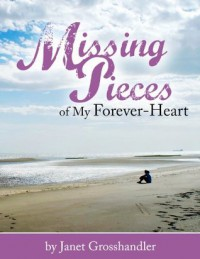 Missing Pieces of My Forever-Heart - Janet Grosshandler