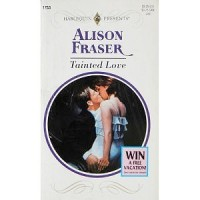 Tainted Love (Dangerous Liasons) (Harlequin Presents) - Alison Fraser