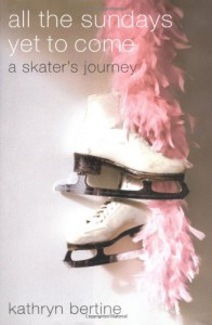 All the Sundays Yet to Come: A Skater's Journey - Kathryn Bertine