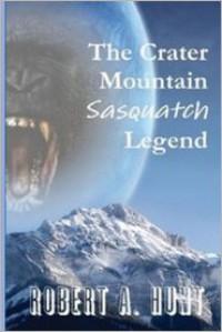 The Crater Mountain Sasquatch (Legend, #1) - Robert A.  Hunt