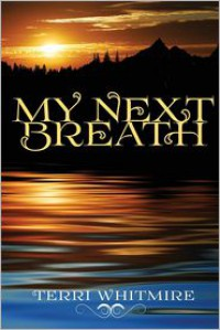 My Next Breath - Terri Whitmire