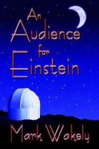 An Audience for Einstein (2006 EPPIE Award Winner) - Mark Wakely