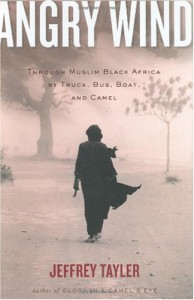 Angry Wind: Through Muslim Black Africa by Truck, Bus, Boat, and Camel - Jeffrey Tayler