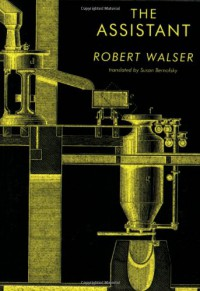 The Assistant - Robert Walser, Susan Bernofsky