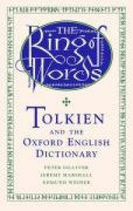 The Ring of Words: Tolkien and the Oxford English Dictionary - Peter Gilliver, E.S.C. Weiner, Jeremy Marshall
