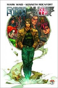 Cyberforce/Hunter-Killer Volume 1 - Mark Waid, Kenneth Rocafort