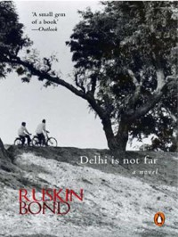 Delhi Is Not Far - Ruskin Bond