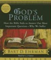 God's Problem: How the Bible Fails to Answer Our Most Important Question-Why We Suffer - Bart D. Ehrman, L.J. Ganser