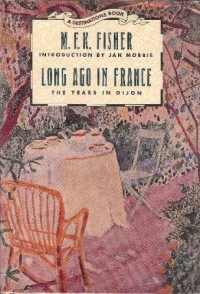 Long Ago In France: The Years In Dijon - M.F.K. Fisher