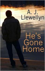 He's Gone Home - A.J. Llewellyn