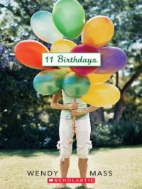 11 Birthdays (11 Birthdays, #1) - Wendy Mass
