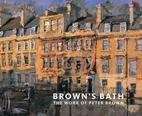 Brown's Bath: The Work of Peter Brown - Peter Brown, Jonathon Bennington