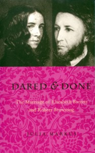 Dared & Done: Marriage Of Elizabeth Barrett & Robert Browning - Julia Markus
