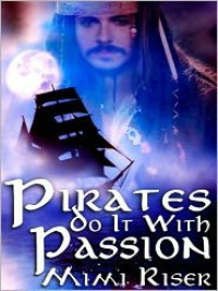 Pirates Do It With Passion - Mimi Riser