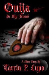 Ouija Be My Friend? - Tarrin P. Lupo