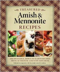 Treasured Amish and Mennonite Recipes: 627 Delicious, Down-to-Earth Recipes from Authentic Country Kitchens - Mennonite Central Committee
