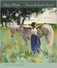 Down Bohicket Road: An Artist's Journey. Paintings and Sketches by Mary Whyte. With Excerpts from Alfreda's World. - Mary Whyte, Angela D. Mack