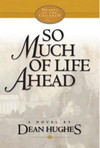 So Much of Life Ahead - Dean Hughes