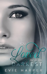 You Loved Me At My Darkest - Evie Harper