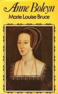Anne Boleyn - Marie Louise Bruce