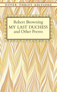 My Last Duchess and Other Poems - Robert Browning, Shane Weller