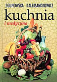 Kuchnia i medycyna - Irena Gumowska, Julian Aleksandrowicz