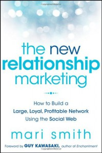 The New Relationship Marketing: How to Build a Large, Loyal, Profitable Network Using the Social Web - Mari Smith