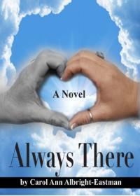 Always There - Carol Ann Albright-Eastman