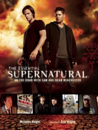 The Essential Supernatural: On the Road with Sam and Dean Winchester - Nicholas Knight, Eric Kripke