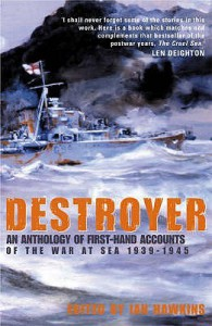 Destroyer: An Anthology of First Hand Accounts of the War At Sea 1939 1945 - Ian Hawkins