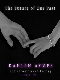 The Future of Our Past (The Remembrance Trilogy, #1) - Kahlen Aymes