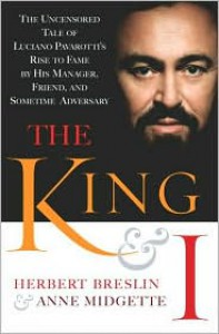 The King and I:  The Uncensored Tale of Luciano Pavarotti's Rise to Fame by His Manager, Friend and Sometime Adversary - Herbert Breslin, Anne Midgette