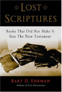 Lost Scriptures: Books that Did Not Make It into the New Testament - Bart D. Ehrman