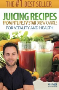 Juicing Recipes From Fitlife.TV Star Drew Canole For Vitality and Health - Drew Canole
