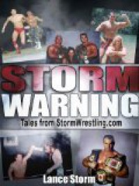 Storm Warning (Tales from StormWrestling.com) - Lance Storm