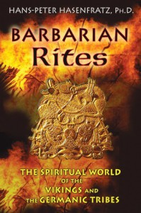Barbarian Rites: The Spiritual World of the Vikings and the Germanic Tribes - Hans-Peter Hasenfratz