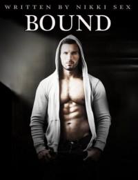 Bound - Nikki Sex