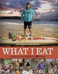 What I Eat: Around the World in 80 Diets - Peter Menzel;Faith D'Aluisio