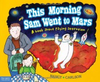 This Morning Sam Went to Mars: A book about paying attention - Nancy Carlson