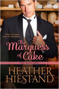 The Marquess of Cake - Heather Hiestand